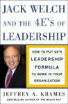 Jack Welch and The 4 E's of Leadership: How to Put GE's Leadership Formula to Work in Your Organizaion (2005)