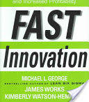 Fast Innovation: Achieving Superior Differentiation, Speed to Market, and Increased Profitability: Achieving Superior Differentiation, Speed to Market, and Increased Profitability (2007)