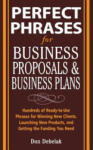 Perfect Phrases for Business Proposals & Business Plans: Hundreds of Ready-To-Use Phrases for Winning New Clients, Launching New Products, and Getting (2010)