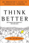 Think Better: An Innovator's Guide to Productive Thinking (2010)