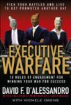 Executive Warfare: 10 Rules of Engagement for Winning Your War for Success (2008)