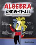 Algebra Know-It-All: Beginner to Advanced, and Everything in Between (2008)