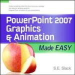 PowerPoint 2007 Graphics & Animation Made Easy (2011)