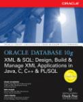 Oracle Database 10g XML & SQL: Design, Build, & Manage XML Applications in Java, C, C++, & PL/SQL (2007)