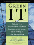 Green IT: Reduce Your Information System's Environmental Impact While Adding to the Bottom Line (2010)