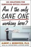 Am I The Only Sane One Working Here? : 101 Solutions for Surviving Office Insanity (2009)