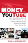 How to Make Money with YouTube: Earn Cash, Market Yourself, Reach Your Customers, and Grow Your Business on the World's Most Popular Video-Sharing Site (2005)