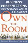 Own the Room: Business Presentations that Persuade, Engage, and Get Results (2010)
