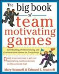 The Big Book of Team-Motivating Games: Spirit-Building, Problem-Solving and Communication Games for Every Group (2011)