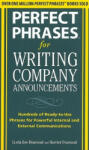 Perfect Phrases for Writing Company Announcements: Hundreds of Ready-to-Use Phrases for Powerful Internal and External Communications (2005)