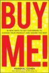 BUY ME! New Ways to Get Customers to Choose Your Product and Ignore the Rest (2002)