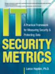 IT Security Metrics: A Practical Framework for Measuring Security & Protecting Data (2010)