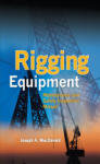 Rigging Equipment: Maintenance and Safety Inspection Manual (2012)