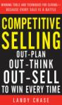 Competitive Selling: Out-Plan, Out-Think, and Out-Sell to Win Every Time (2008)