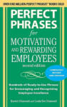 Perfect Phrases for Motivating and Rewarding Employees, Second Edition: Hundreds of Ready-to-Use Phrases for Encouraging and Recognizing Employee Excellence (2007)