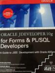 Oracle JDeveloper 10g for Forms & PL/SQL Developers: A Guide to Web Development with Oracle ADF (2010)