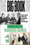 The Big Book of Humorous Training Games (UK Edition): Games to Bring Humour, Fun and Creativity into Any Group Situation (2004)