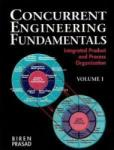Concurrent Engineering Fundamentals: Integrated Product and Process Organization, Volume I (2002)