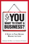 So, You Want to Start a Business? : 8 Steps to Take Before Making the Leap (2009)