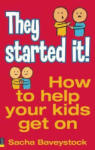 They Started It! : How to Help Your Children Get On (2009)