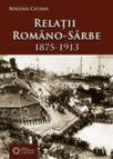 Relaţii româno-sârbe. 1875-1913 (ISBN: 9786065370883)