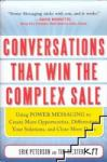 Conversations That Win the Complex Sale: Using Power Messaging to Create More Opportunities, Differentiate Your Solutions, and Close More Deals (2011)