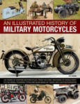 An Illustrated History of Military Motorcycles: 100 Years of Wartime Motorcycles, from the First Machines of World War I to the Diesel-Powered Types (2012)
