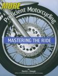 More Proficient Motorcycling: Mastering the Ride (2003)