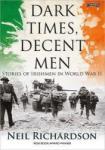 Dark Times, Decent Men: Stories of Irishmen in World War II (2013)