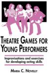 Theatre Games for Young Performers: Improvisations and Exercises for Developing Acting Skills (2004)