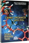 Chimie organica pentru liceu. Sinteze. Probleme. Teste (2012)