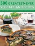 500 Greatest-Ever Vegetarian Recipes: A Cook's Guide to the Sensational World of Vegetarian Cooking (2006)