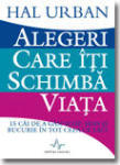 ALEGERI CARE ITI SCHIMBA VIATA (ISBN: 9789731620534)