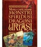Marea carte despre monstri, spiridusi, dragoni si uriasi (ISBN: 9789736757884)