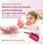 Marea carte de bucate pentru bebelusi si copii mancaciosi - Annabel Karmel (ISBN: 9789734708185)