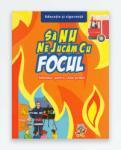 SA NU NE JUCAM CU FOCUL CICLUL PRIMAR (ISBN: 9789737144652)