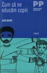 Cum sa ne educam copiii (ISBN: 9789737073525)