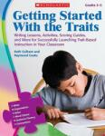 Getting Started with the Traits, Grades 3-5: Writing Lessons, Activities, Scoring Guides, and More for Successfully Launching Trait-Based Instruction (ISBN: 9780545111904)