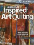 Journey to Inspired Art Quilting: More Intuitive Color & Design (2012)
