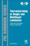 Thermoforming of Single and Multilayer Laminates: Plastic Films Technologies, Testing, and Applications (2013)