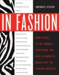 In Fashion: From Runway to Retail, Everything You Need to Know to Break Into the Fashion Industry (ISBN: 9780307463838)