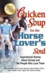 Chicken Soup for the Horse Lover\'s Soul: Inspirational Stories about Horses and the People Who Love Them (2012)