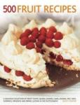 500 Fruit Recipes: A Delicious Collection of Fruity Soups, Salads, Cookies, Cakes, Pastries, Pies, Tarts, Puddings, Preserves and Drinks, (2014)