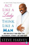 Act Like a Lady, Think Like a Man: What Men Really Think about Love, Relationships, Intimacy, and Commitment (ISBN: 9780061999574)