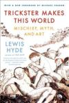 Trickster Makes This World: Mischief, Myth, and Art (ISBN: 9780374532550)