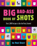 Big Bad-Ass Book of Shots: Thomas Paine, Common Sense, and the Turning Point to American Independence (ISBN: 9780762419012)