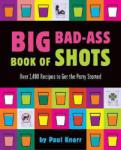 Big Bad-Ass Book of Shots (ISBN: 9780762419012)