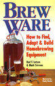 Brew Ware: How to Find, Adapt & Build Homebrewing Equipment (ISBN: 9780882669267)