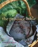 The Produce Bible: Essential Ingredient Information and More Than 200 Recipes for Fruits, Vegetables, Herbs & Nuts (ISBN: 9781584795995)