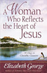 A Woman Who Reflects the Heart of Jesus: 30 Days to Christlike Character (ISBN: 9780736912990)